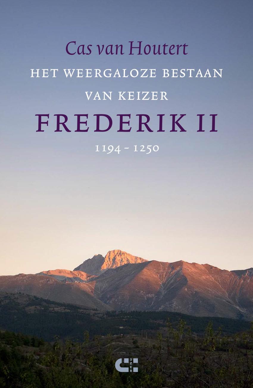 Cas van Houtert Het weergaloze bestaan van keizer Frederik II (1194-1250)